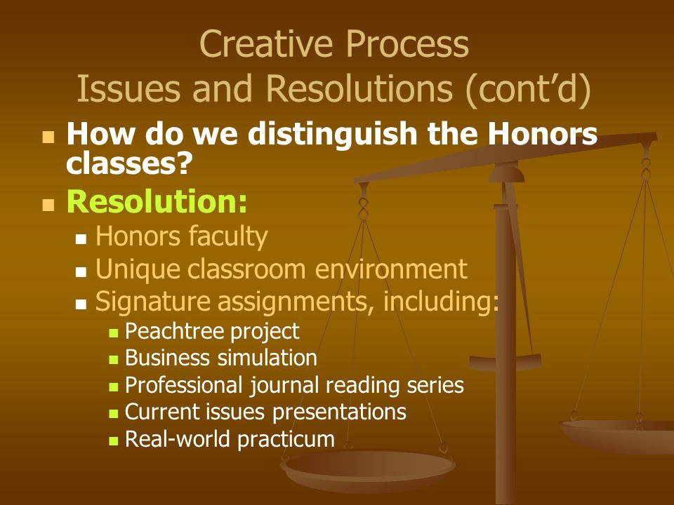 How do we distinguish the Honors classes? Resolution: Honors faculty Unique classroom environment Signature assignments, including: Peachtree project