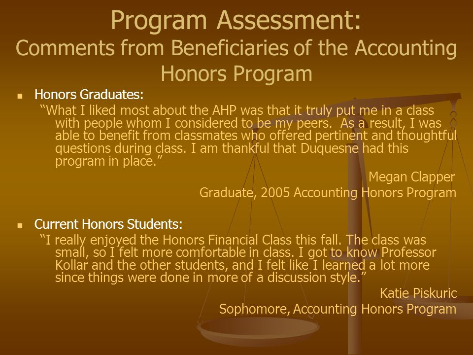 Program Assessment: Comments from Beneficiaries of the Accounting Honors Program Honors Graduates: What I liked most about the AHP was that it truly put me in a class with people whom I considered to be my peers.