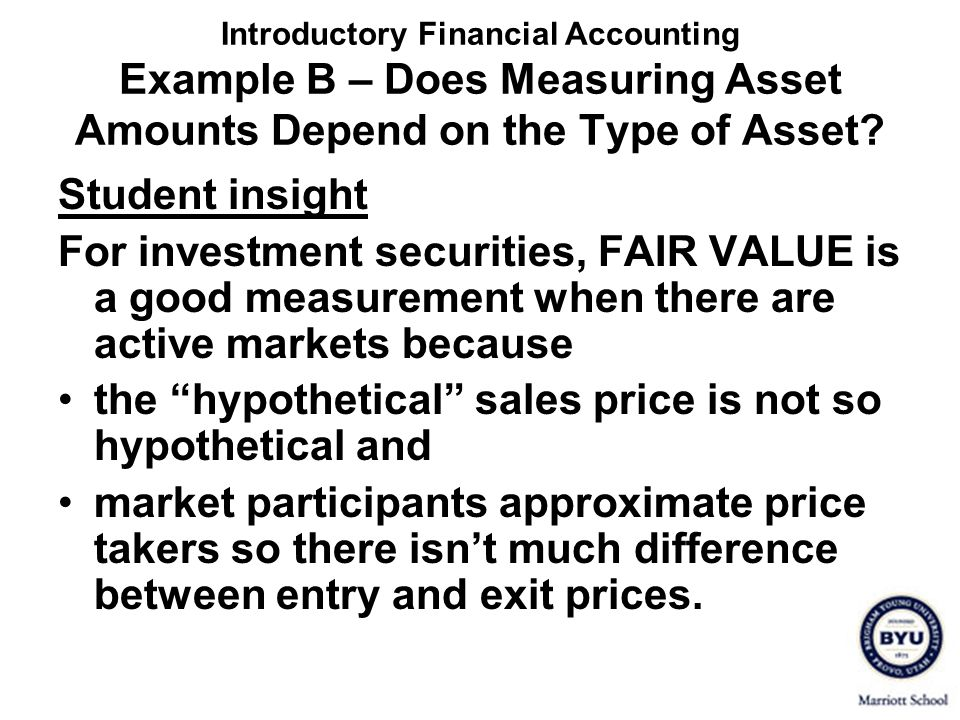 Introductory Financial Accounting Example B – Does Measuring Asset Amounts Depend on the Type of Asset? Student insight For investment securities, FAI