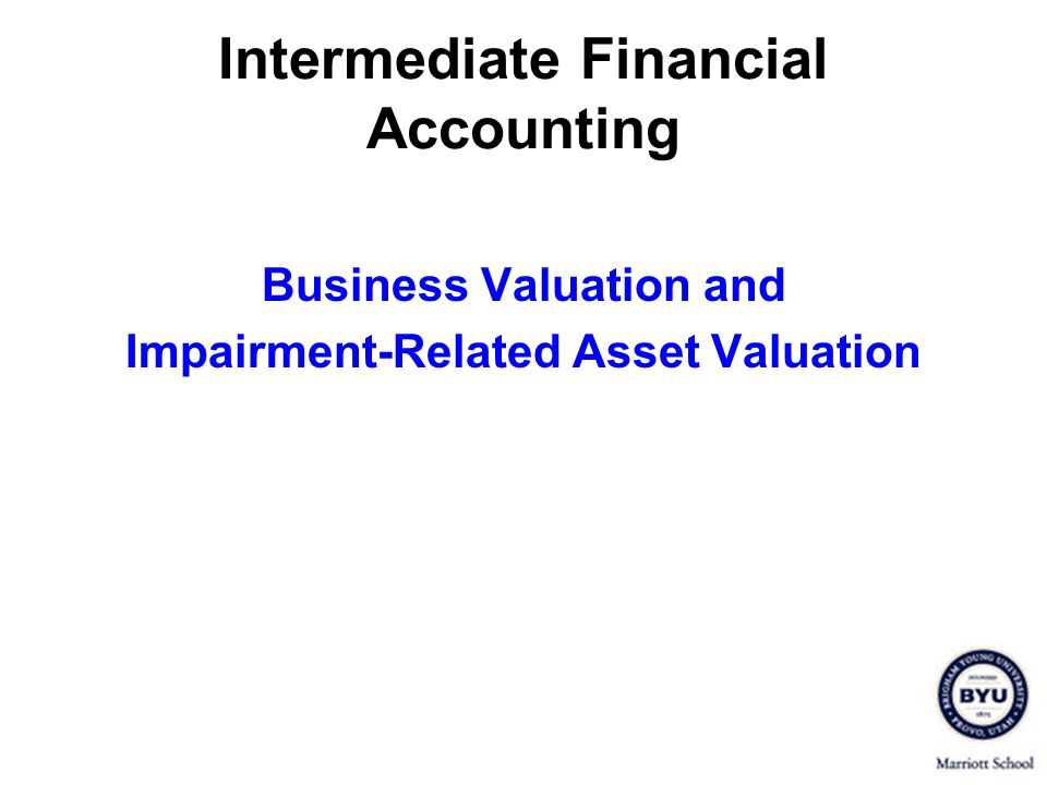 Intermediate Financial Accounting Business Valuation and Impairment-Related Asset Valuation