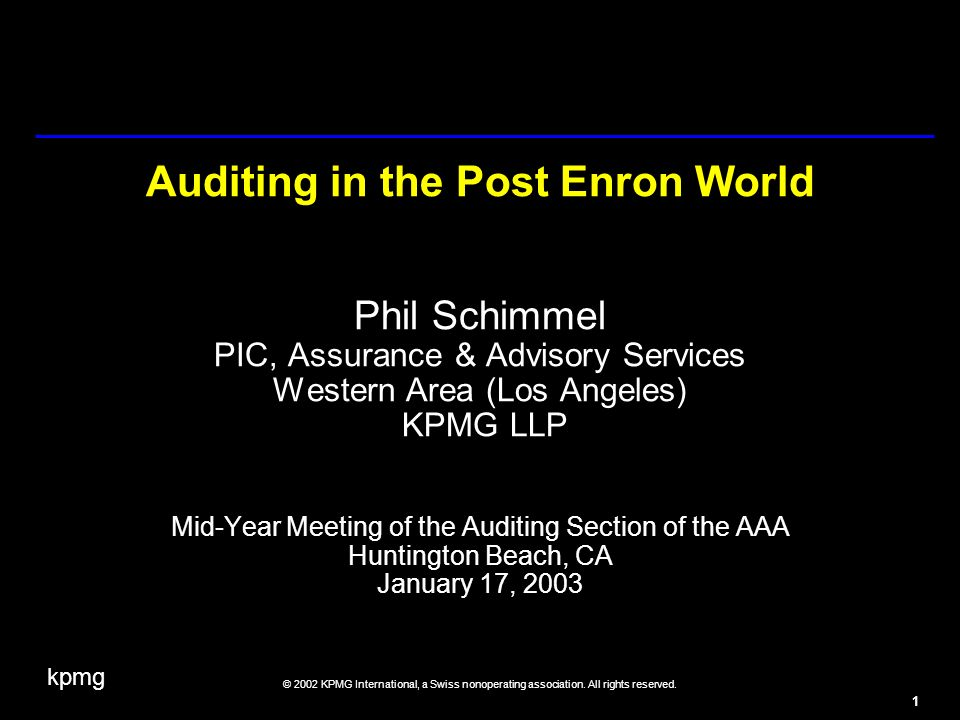 kpmg © 2002 KPMG International, a Swiss nonoperating association. All rights reserved. 1 Auditing in the Post Enron World Phil Schimmel PIC, Assurance