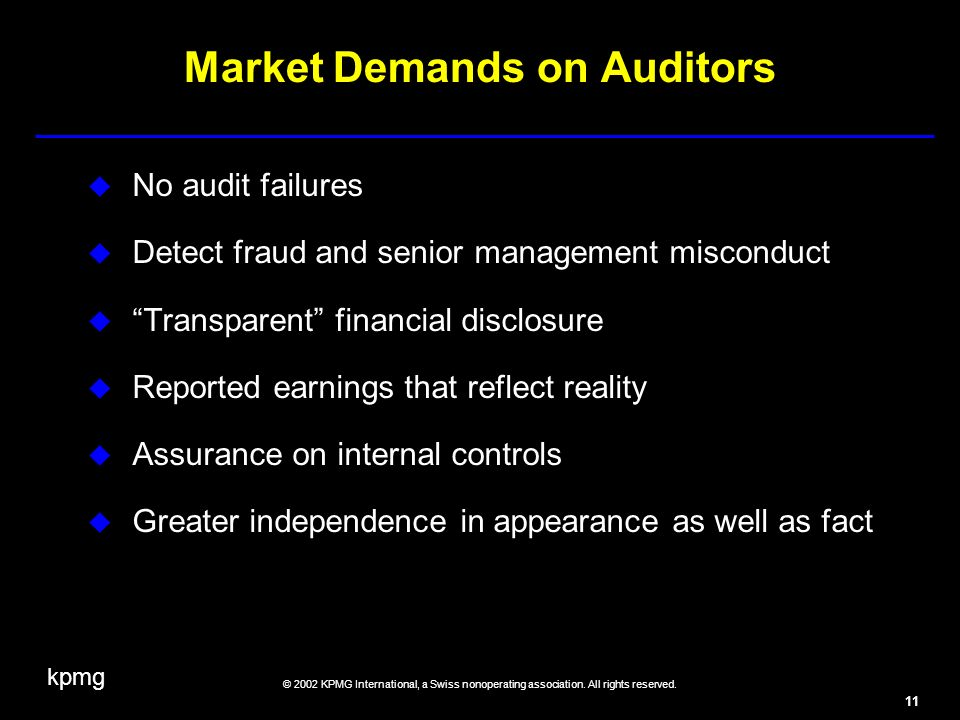 kpmg © 2002 KPMG International, a Swiss nonoperating association. All rights reserved. 11 Market Demands on Auditors No audit failures Detect fraud an