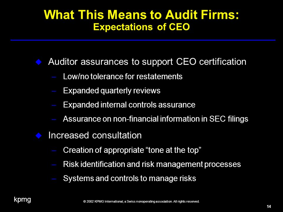 kpmg © 2002 KPMG International, a Swiss nonoperating association. All rights reserved. 14 What This Means to Audit Firms: Expectations of CEO Auditor