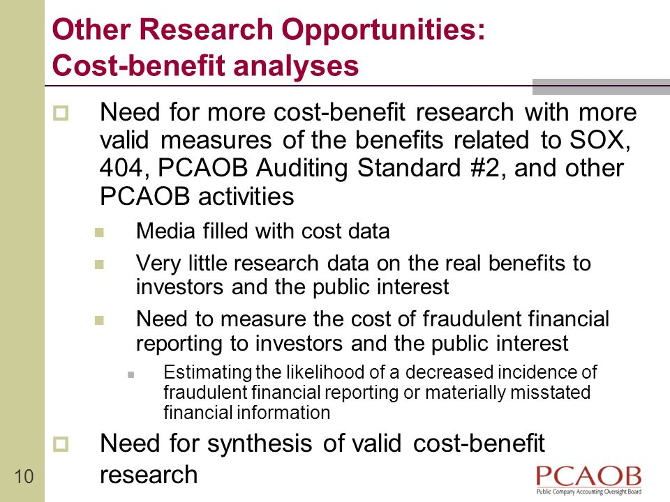 10 Other Research Opportunities: Cost-benefit analyses Need for more cost-benefit research with more valid measures of the benefits related to SOX, 40