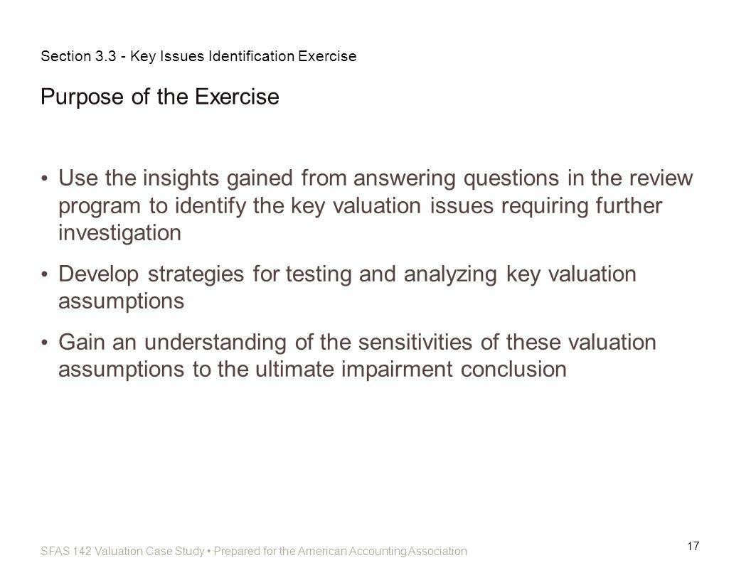 SFAS 142 Valuation Case Study Prepared for the American Accounting Association Purpose of the Exercise 17 Use the insights gained from answering quest