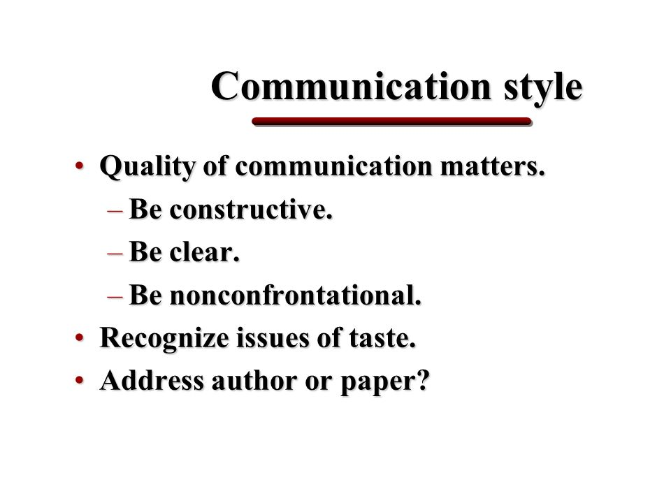 Communication style Quality of communication matters.Quality of communication matters.