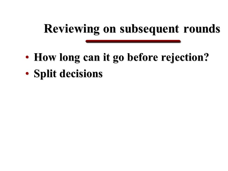 Reviewing on subsequent rounds How long can it go before rejection?How long can it go before rejection.