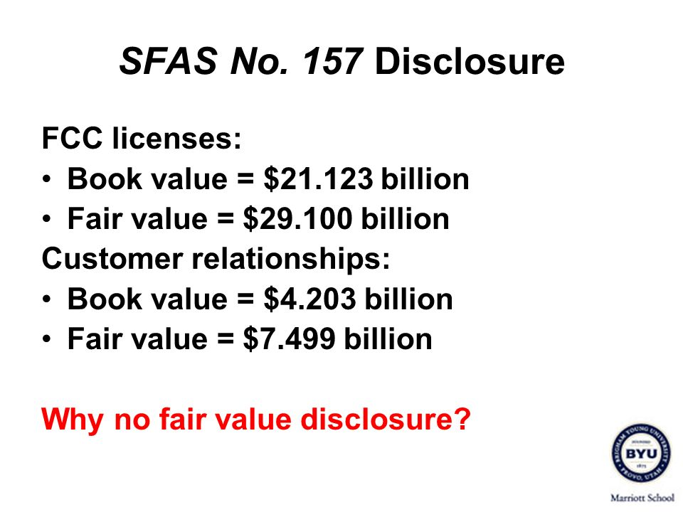 FCC licenses: Book value = $21.123 billion Fair value = $29.100 billion Customer relationships: Book value = $4.203 billion Fair value = $7.499 billio