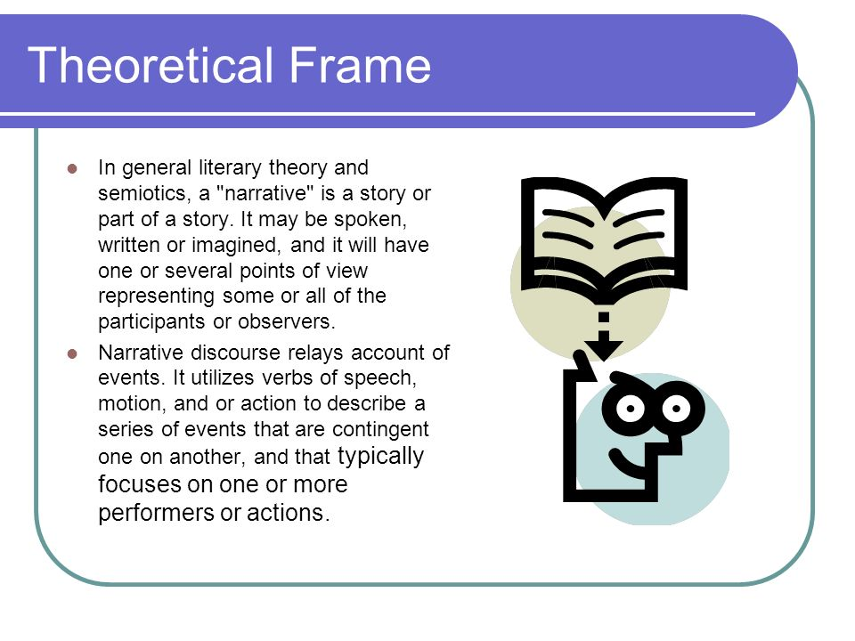 Theoretical Frame In general literary theory and semiotics, a
