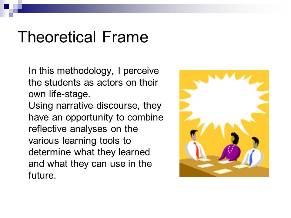 Theoretical Frame In this methodology, I perceive the students as actors on their own life-stage.