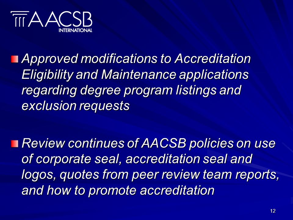 12 Approved modifications to Accreditation Eligibility and Maintenance applications regarding degree program listings and exclusion requests Review co