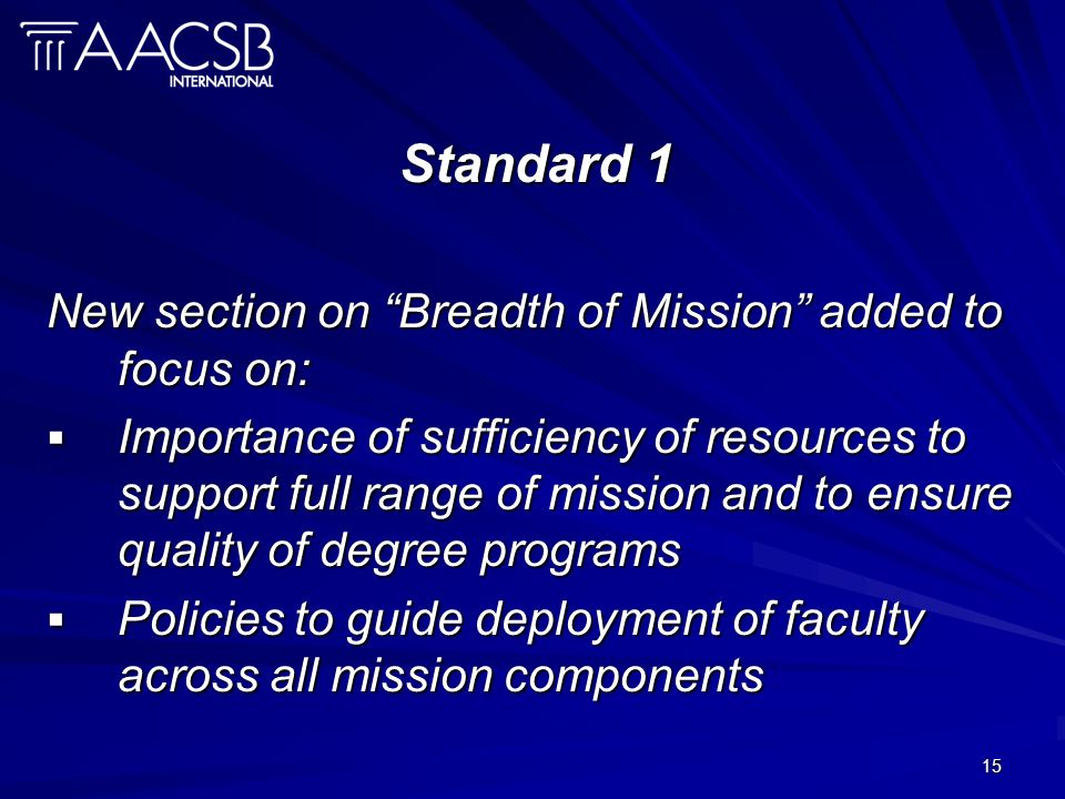 15 Standard 1 New section on Breadth of Mission added to focus on: Importance of sufficiency of resources to support full range of mission and to ensu