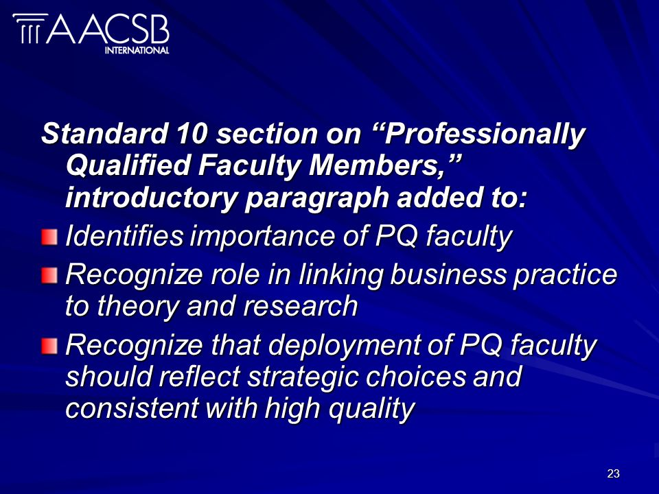 23 Standard 10: Standard 10 section on Professionally Qualified Faculty Members, introductory paragraph added to: Identifies importance of PQ faculty