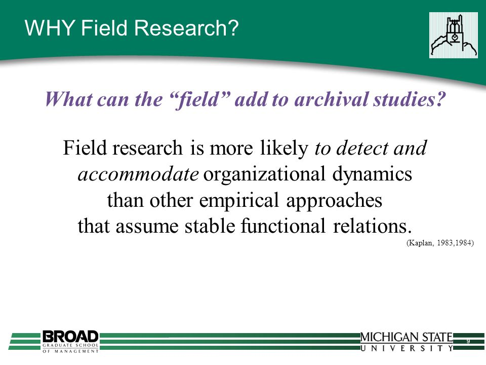 9 WHY Field Research. What can the field add to archival studies.