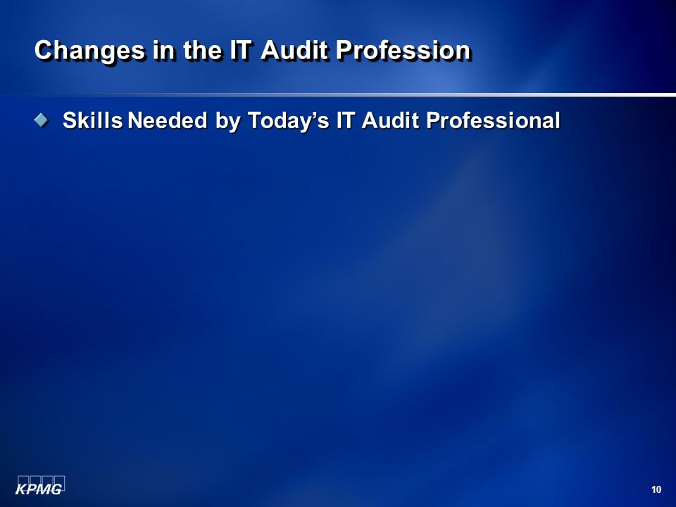 10 Changes in the IT Audit Profession Skills Needed by Todays IT Audit Professional