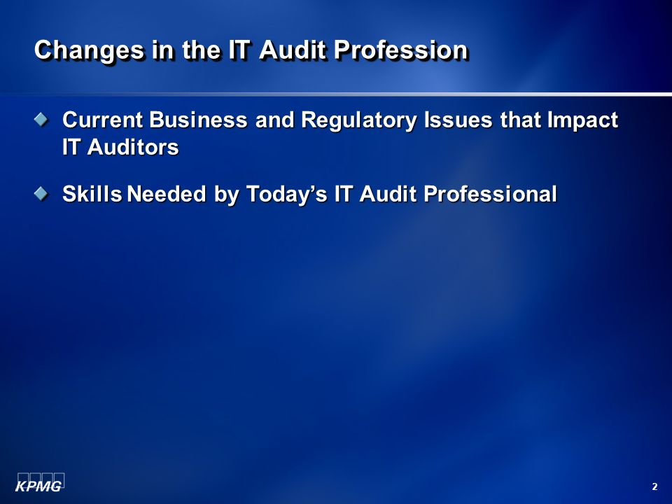 3 Changes in the IT Audit Profession Current Business and Regulatory Issues that Impact IT Auditors