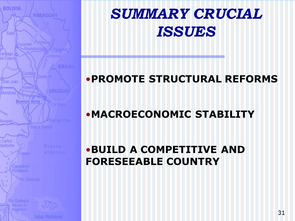 31 SUMMARY CRUCIAL ISSUES PROMOTE STRUCTURAL REFORMS MACROECONOMIC STABILITY BUILD A COMPETITIVE AND FORESEEABLE COUNTRY