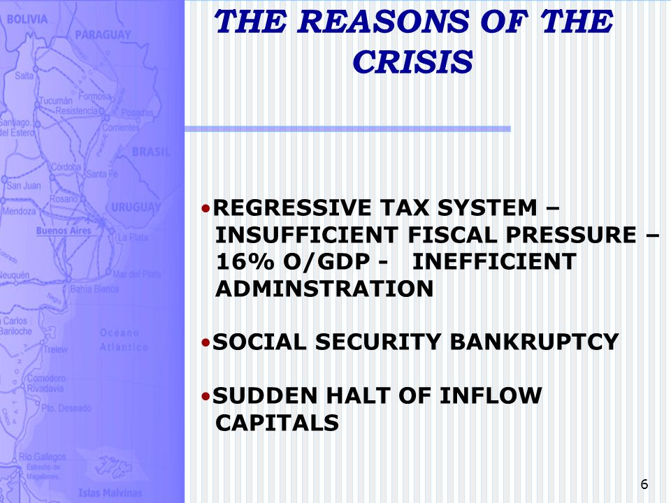 6 THE REASONS OF THE CRISIS REGRESSIVE TAX SYSTEM – INSUFFICIENT FISCAL PRESSURE – 16% O/GDP - INEFFICIENT ADMINSTRATION SOCIAL SECURITY BANKRUPTCY SU