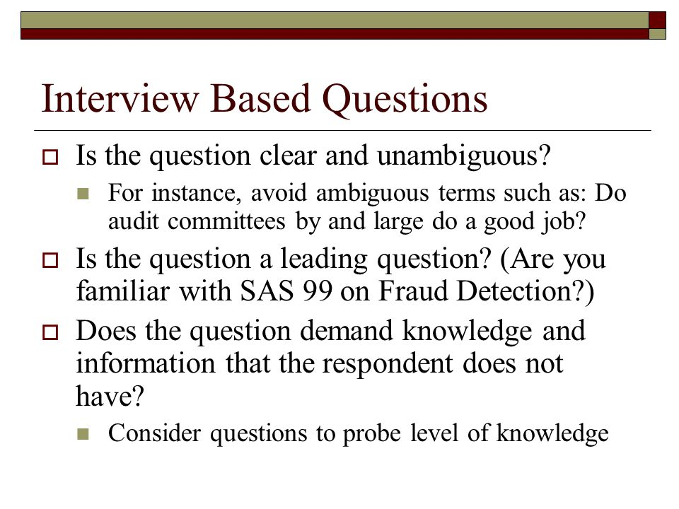 Interview Based Research Does the question demand personal or delicate material that the respondent may resist.