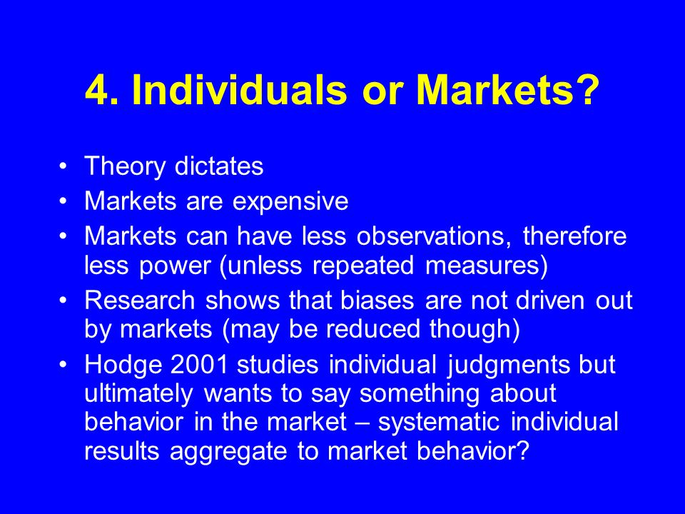 4. Individuals or Markets? Theory dictates Markets are expensive Markets can have less observations, therefore less power (unless repeated measures) R