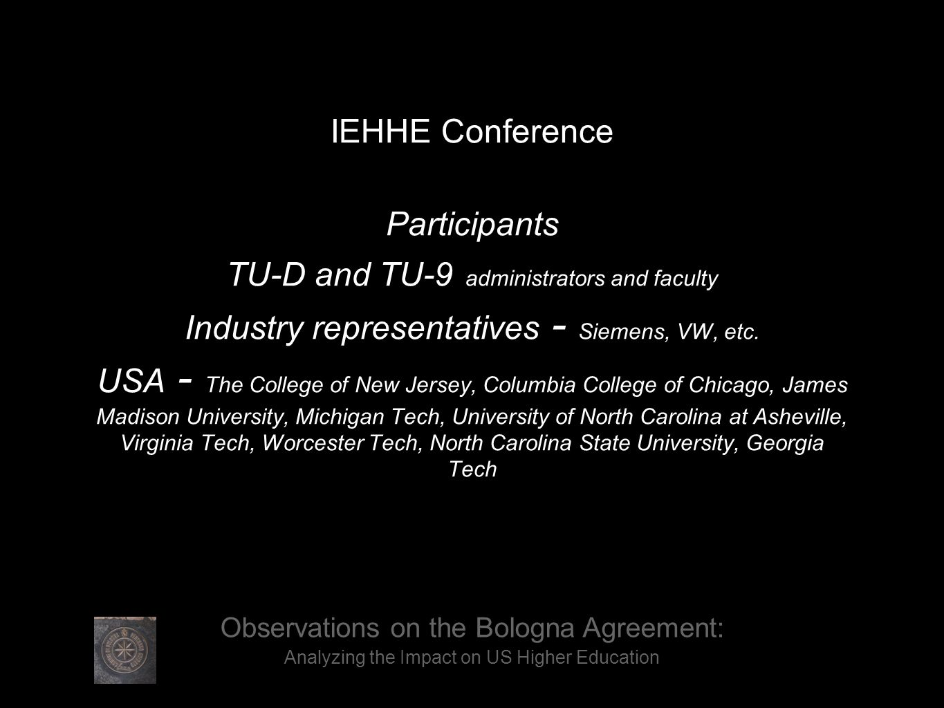 IEHHE Conference Participants TU-D and TU-9 administrators and faculty Industry representatives - Siemens, VW, etc.