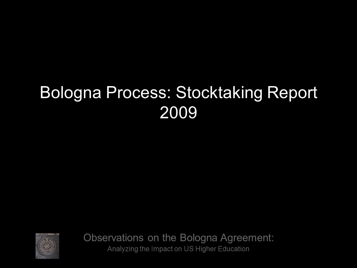 Bologna Process: Stocktaking Report 2009 Observations on the Bologna Agreement: Analyzing the Impact on US Higher Education