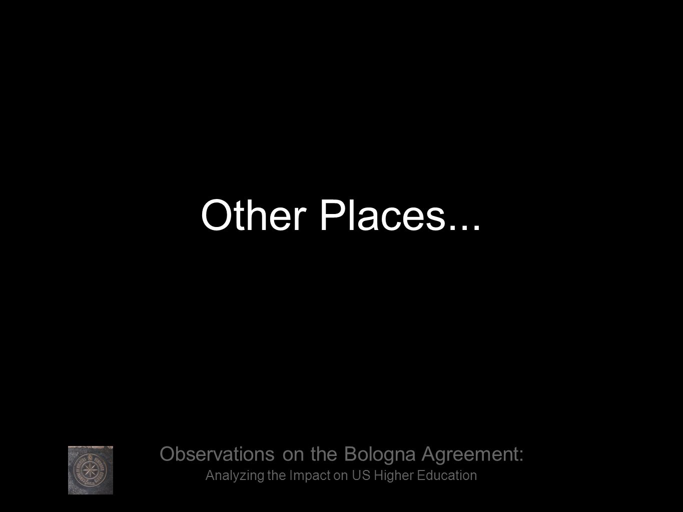 Other Places... Observations on the Bologna Agreement: Analyzing the Impact on US Higher Education