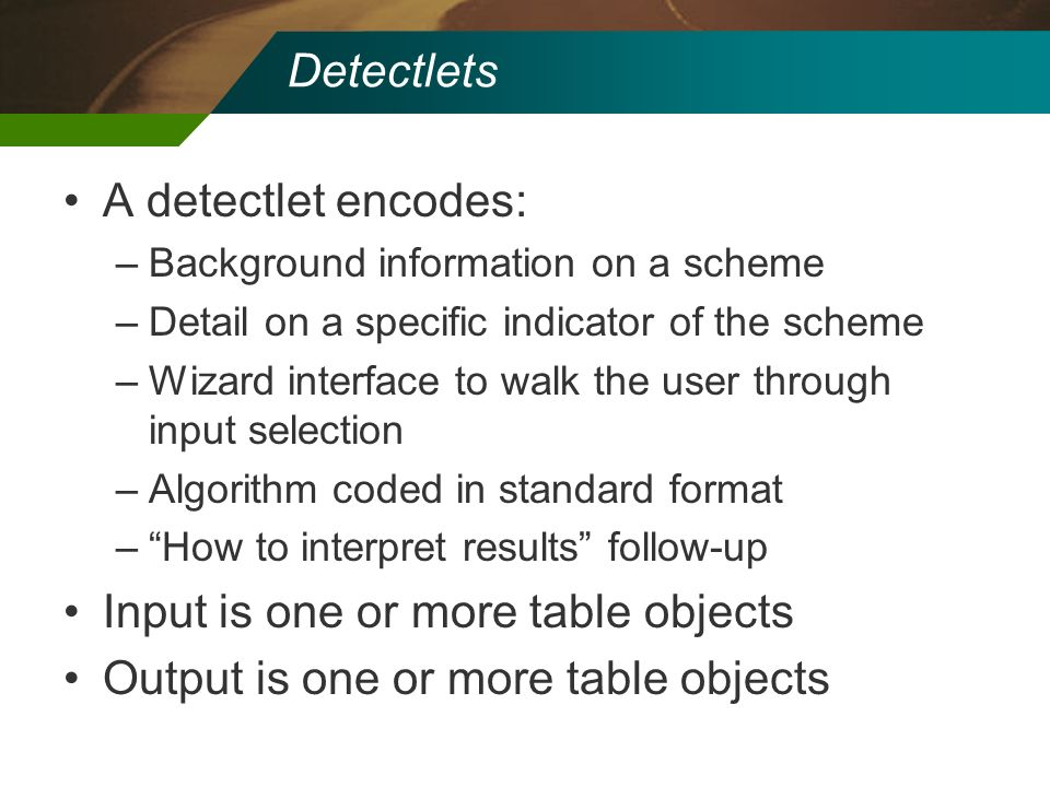 Detectlets A detectlet encodes: –Background information on a scheme –Detail on a specific indicator of the scheme –Wizard interface to walk the user t