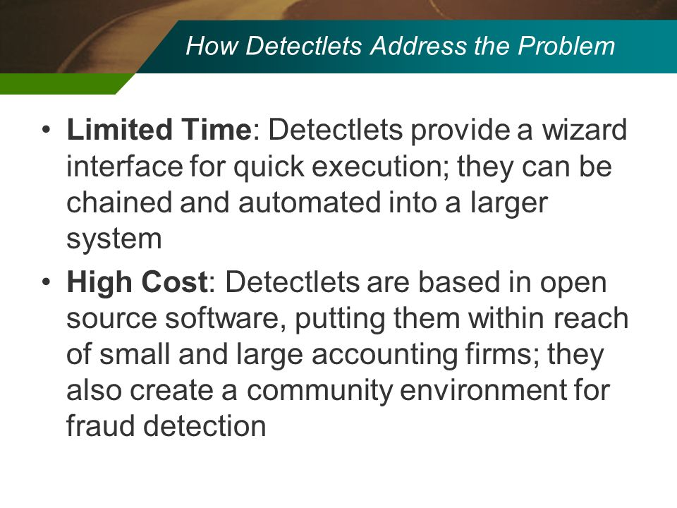 How Detectlets Address the Problem Limited Time: Detectlets provide a wizard interface for quick execution; they can be chained and automated into a l