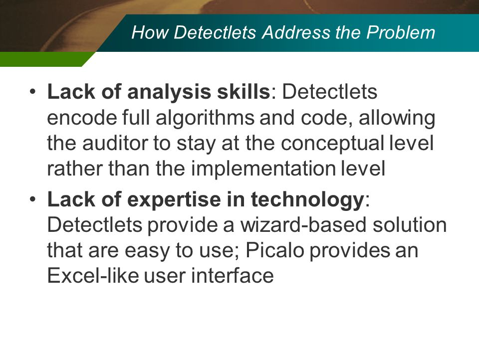 How Detectlets Address the Problem Lack of analysis skills: Detectlets encode full algorithms and code, allowing the auditor to stay at the conceptual