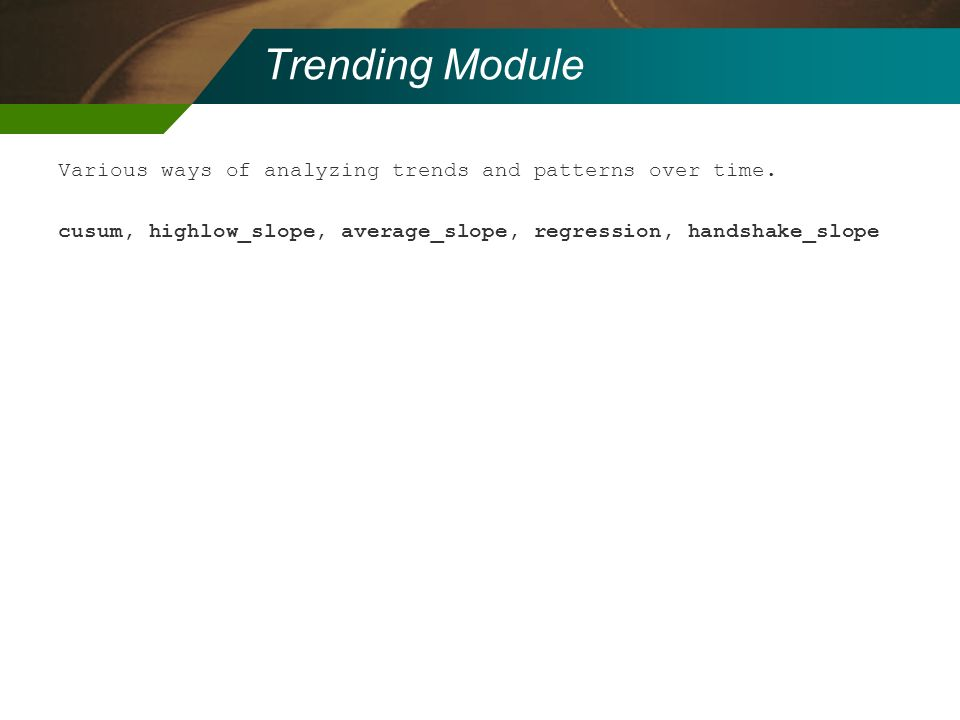 Trending Module Various ways of analyzing trends and patterns over time. cusum, highlow_slope, average_slope, regression, handshake_slope