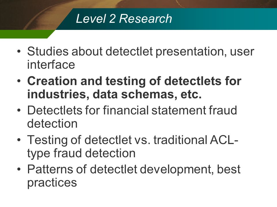 Level 2 Research Studies about detectlet presentation, user interface Creation and testing of detectlets for industries, data schemas, etc. Detectlets