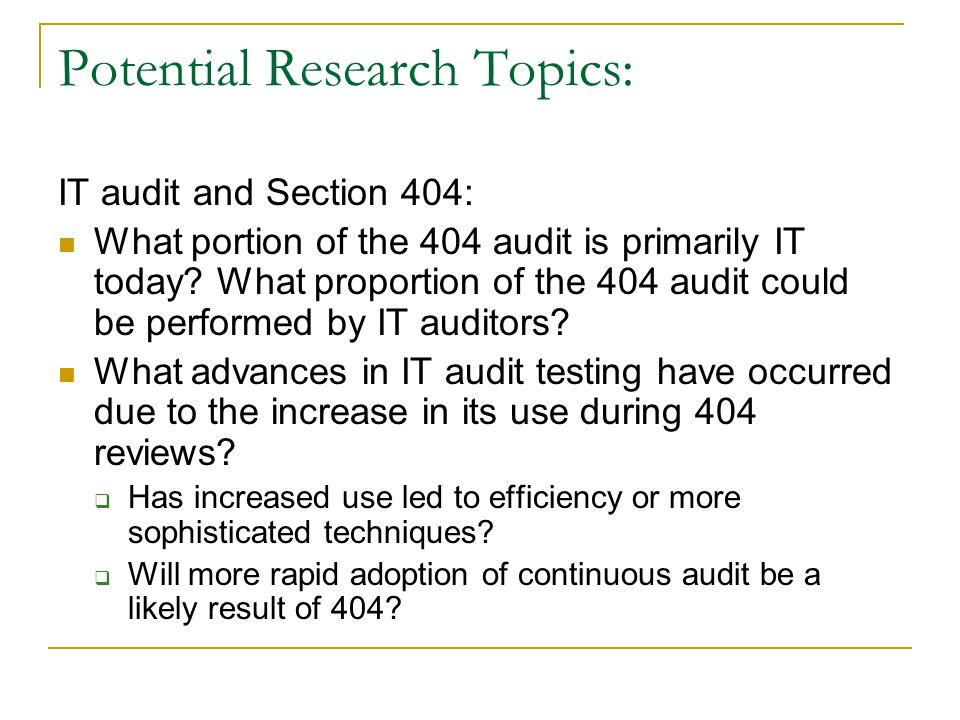 Potential Research Topics: IT audit and Section 404: What portion of the 404 audit is primarily IT today.