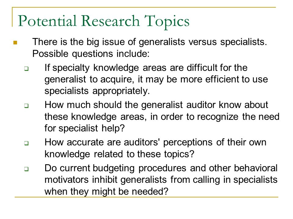 Potential Research Topics There is the big issue of generalists versus specialists.