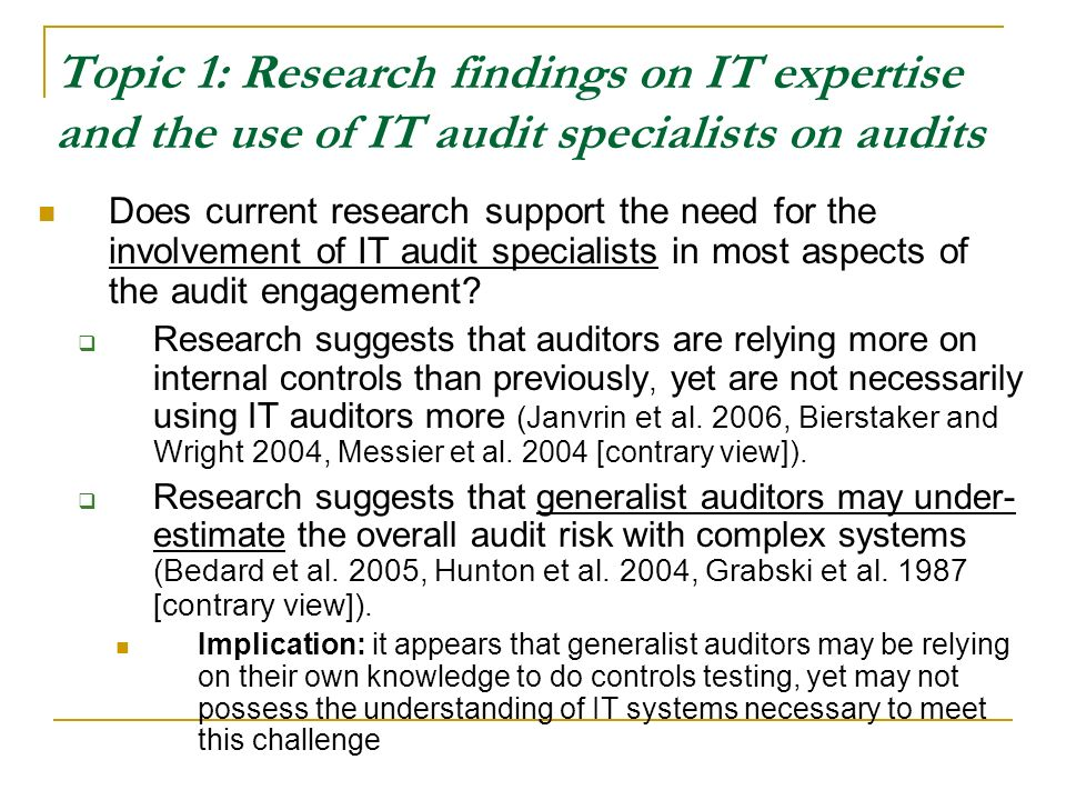 Topic 1: Research findings on IT expertise and the use of IT audit specialists on audits Does current research support the need for the involvement of IT audit specialists in most aspects of the audit engagement.