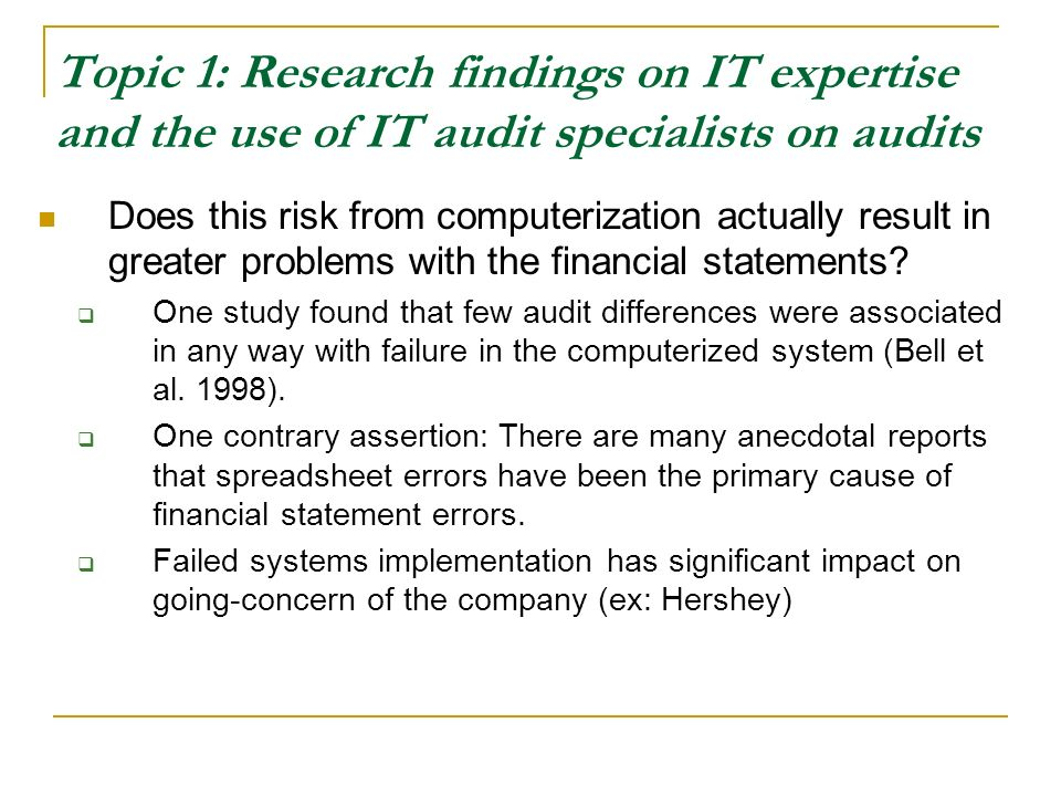 Topic 1: Research findings on IT expertise and the use of IT audit specialists on audits Does this risk from computerization actually result in greater problems with the financial statements.