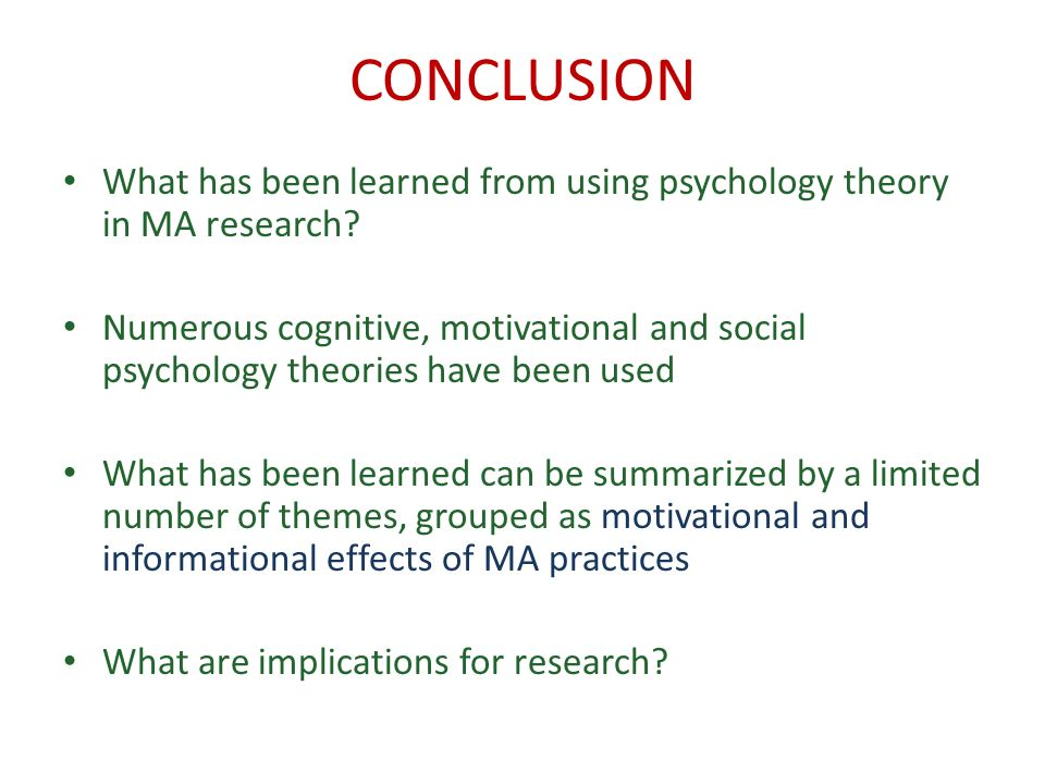 CONCLUSION What has been learned from using psychology theory in MA research.