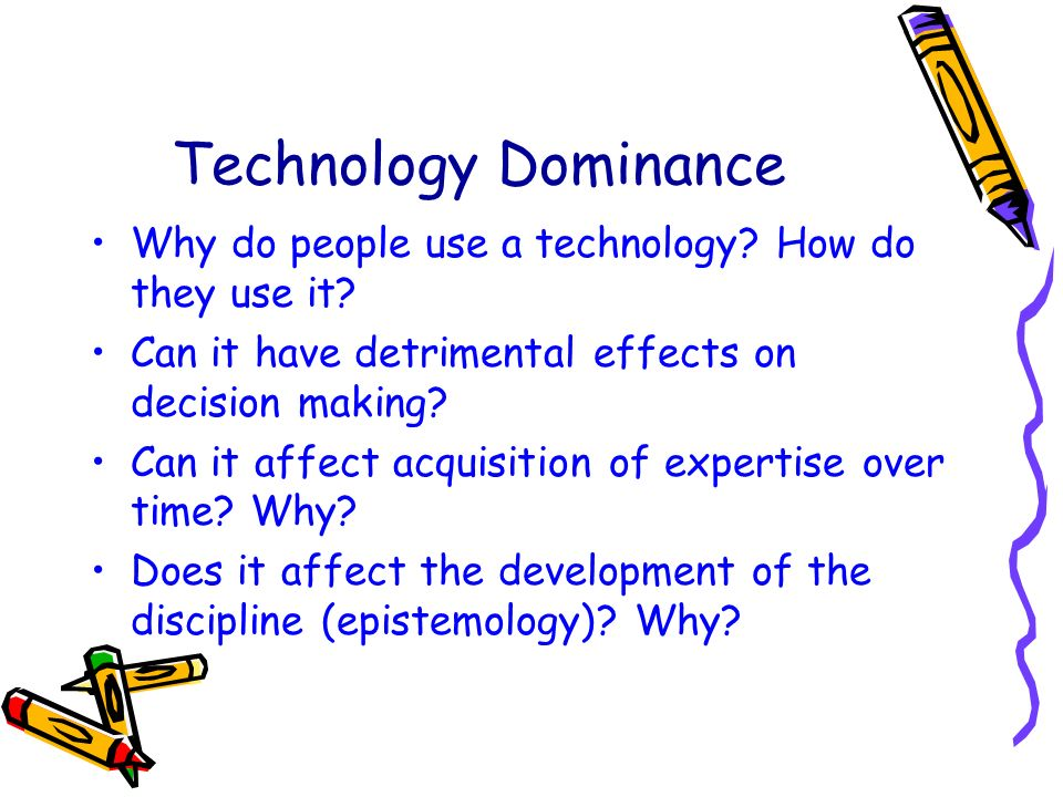 Technology Dominance Why do people use a technology.