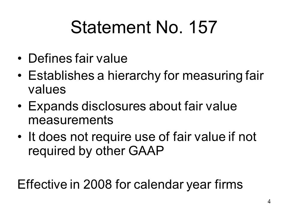 4 Statement No. 157 Defines fair value Establishes a hierarchy for measuring fair values Expands disclosures about fair value measurements It does not