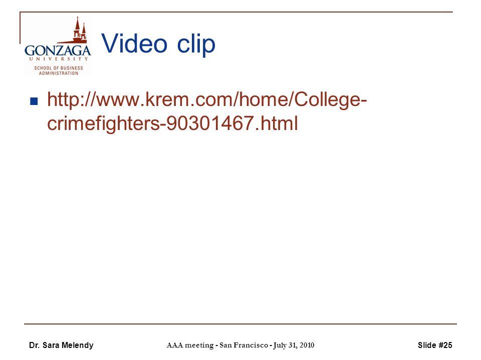 Dr. Sara Melendy AAA meeting - San Francisco - July 31, 2010 Slide #25 Video clip http://www.krem.com/home/College- crimefighters-90301467.html