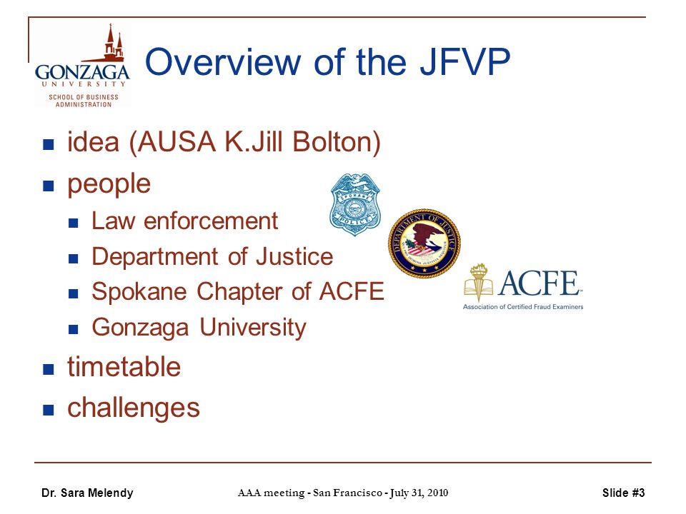 Dr. Sara Melendy AAA meeting - San Francisco - July 31, 2010 Slide #3 Overview of the JFVP idea (AUSA K.Jill Bolton) people Law enforcement Department