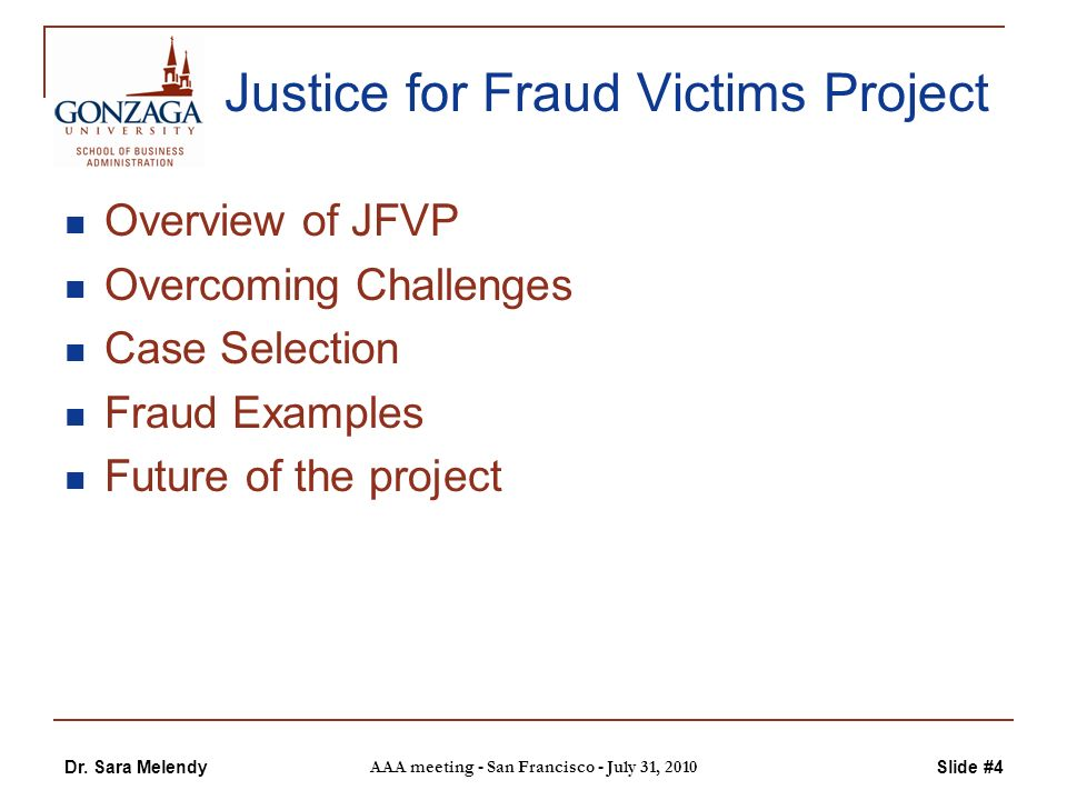 Dr. Sara Melendy AAA meeting - San Francisco - July 31, 2010 Slide #4 Justice for Fraud Victims Project Overview of JFVP Overcoming Challenges Case Se