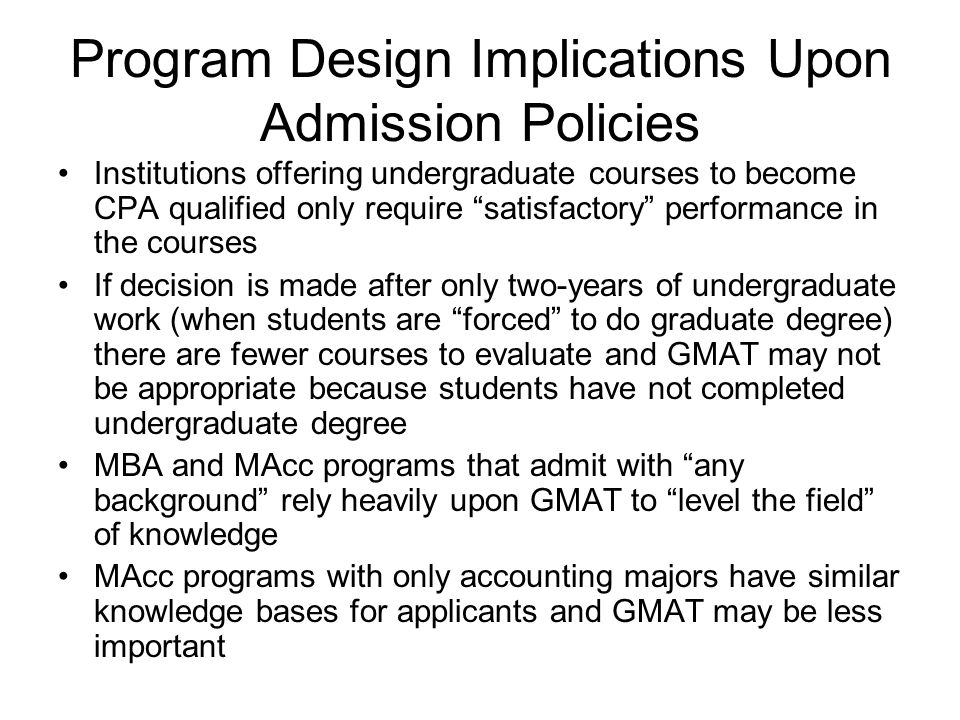 Program Design Implications Upon Admission Policies Institutions offering undergraduate courses to become CPA qualified only require satisfactory perf