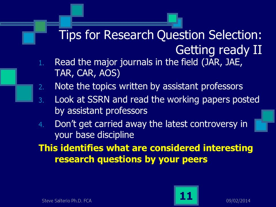 09/02/2014Steve Salterio Ph.D. FCA 11 Tips for Research Question Selection: Getting ready II 1.