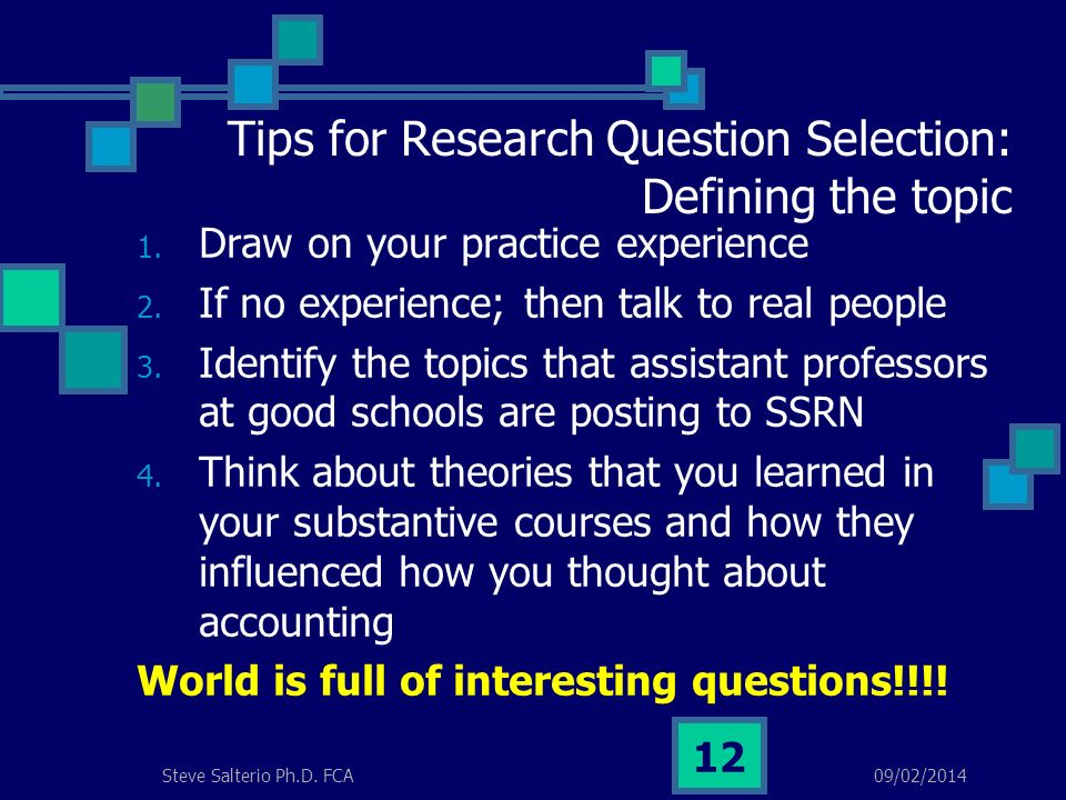 09/02/2014Steve Salterio Ph.D. FCA 12 Tips for Research Question Selection: Defining the topic 1.