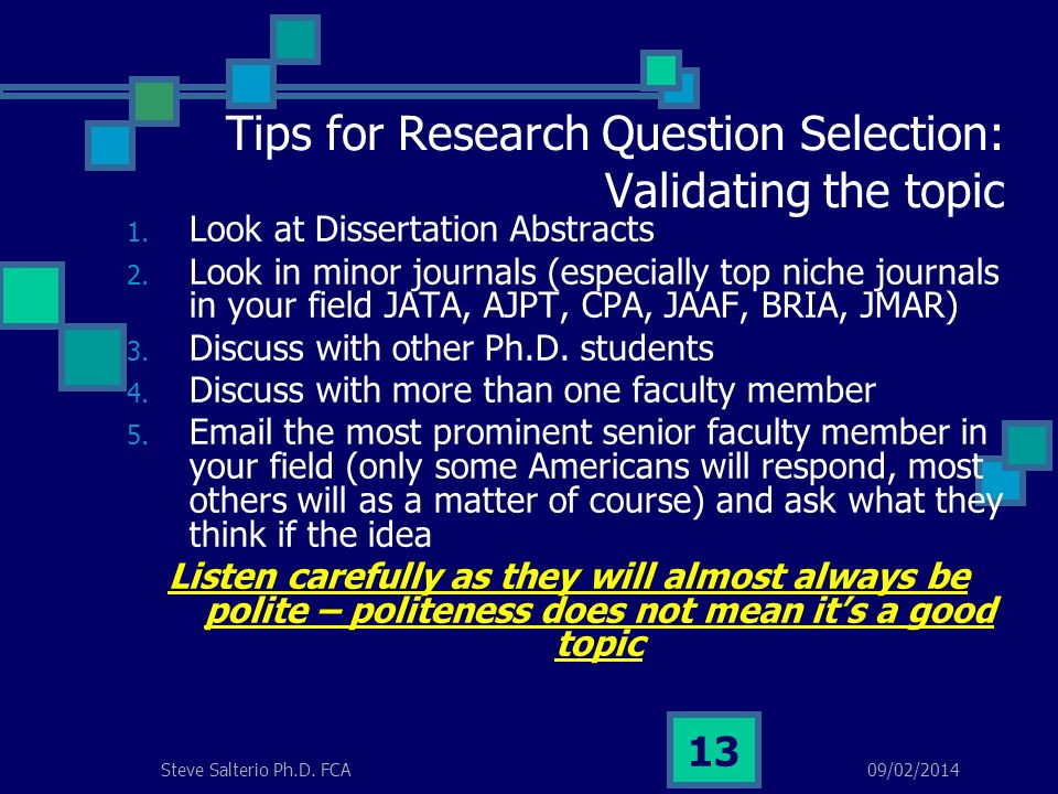 09/02/2014Steve Salterio Ph.D. FCA 13 Tips for Research Question Selection: Validating the topic 1.