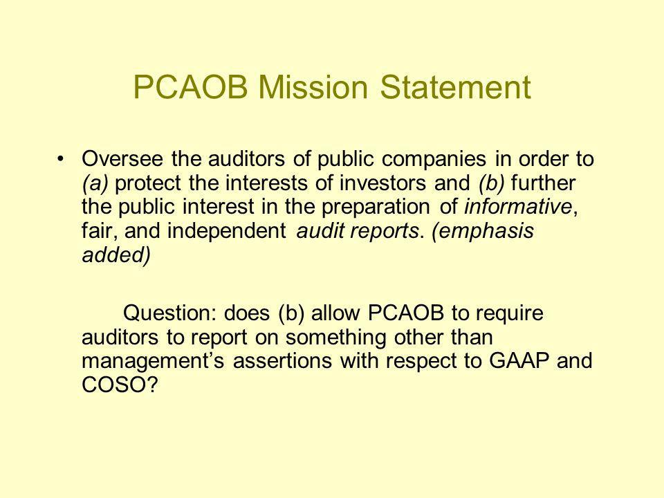 PCAOB Mission Statement Oversee the auditors of public companies in order to (a) protect the interests of investors and (b) further the public interest in the preparation of informative, fair, and independent audit reports.