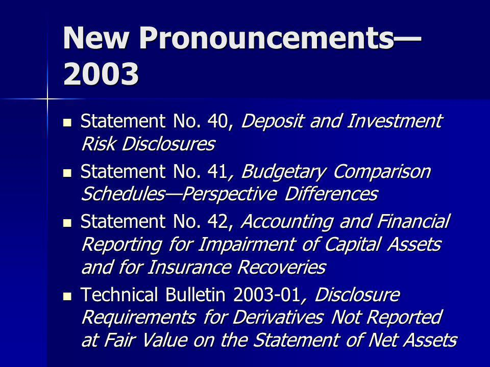 6 New Pronouncements 2003 Statement No. 40, Deposit and Investment Risk Disclosures Statement No.
