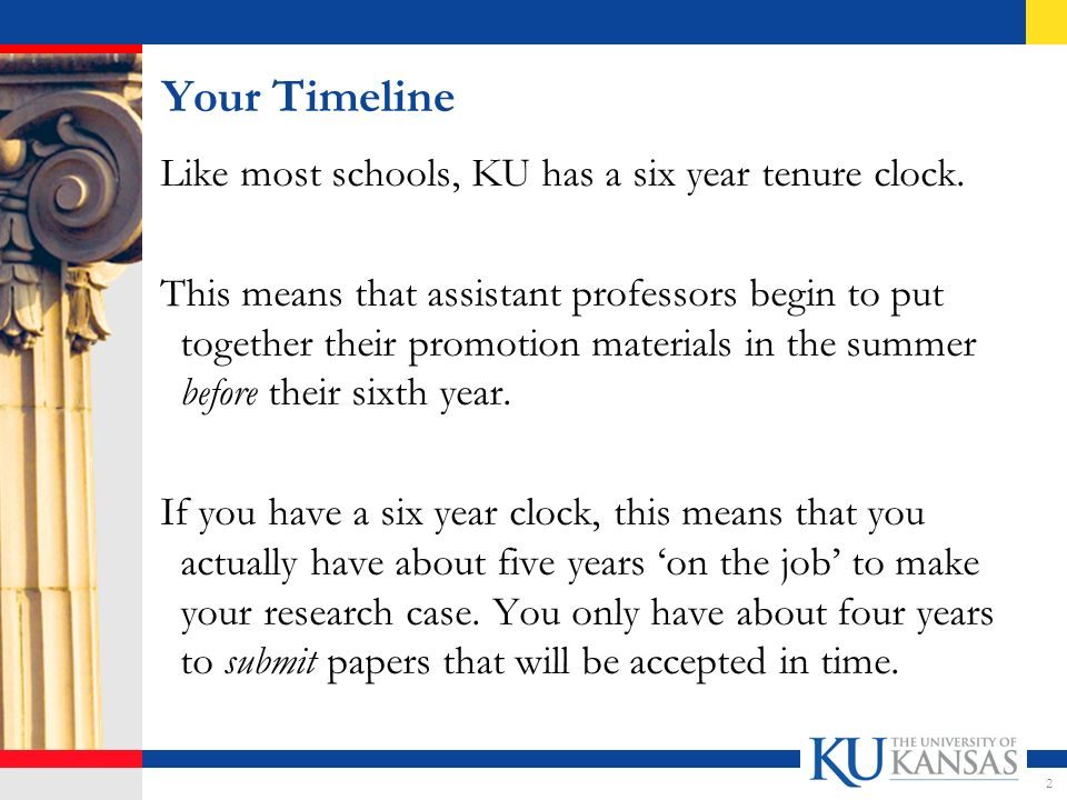 Your Timeline Like most schools, KU has a six year tenure clock.