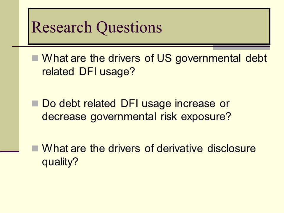 Research Questions What are the drivers of US governmental debt related DFI usage.